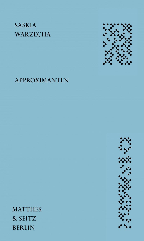 Hellblaues Buchcover mit Punkten an der rechten Seite. Darauf steht: Saskia Warzecha, Approximanten, Matthes und Seitz Berlin.