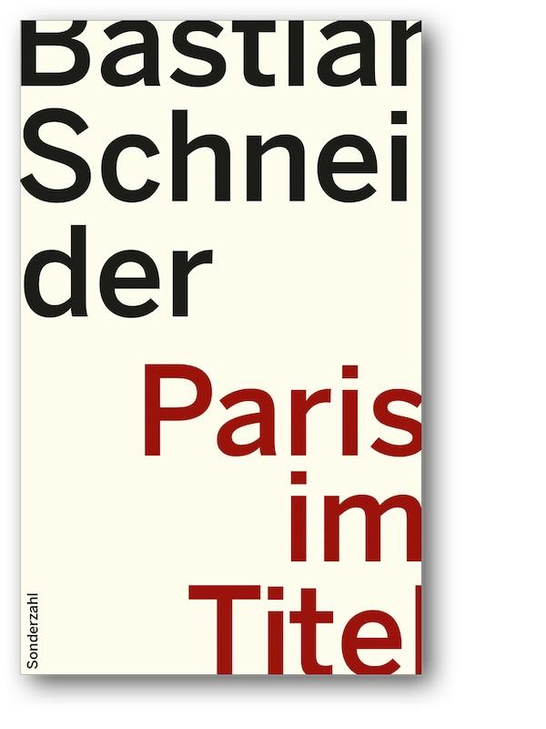 Eierschalenfarbiges Buchcover mit der Aufschrift Bastian Schneider, Paris im Titel.